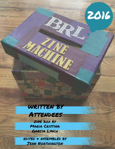 Book Riot Live 2016 zine cover, featuring the Zine Machine Box and the following text: Written by Attendees; zine box by Maria Cristina Garcia Lynch; edited and assembled by Jenn Northington