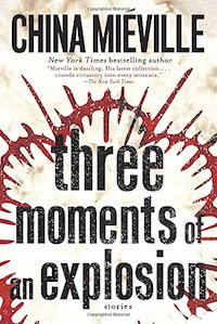 paperback cover of Three Moments of an Explosion by China Mieville