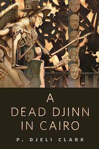A Dead Djinn in Cairo by P. Djeli Clark