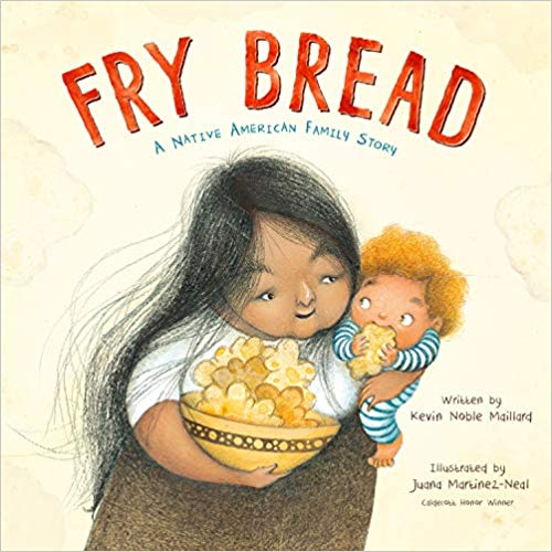 cover of Fry Bread by Kevin Noble Maillard, illustrated by Juana Martinez-Neal