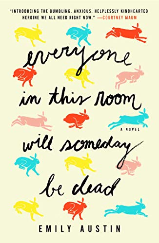 cover of everyone in this room will someday be dead by emily austin