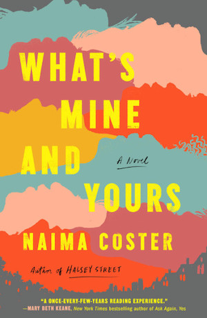 cover image of What's Mine and Yours by Naima Coster
