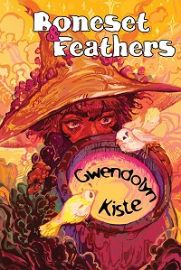 Cover of Boneset and Feathers by Gwendolyn Kiste