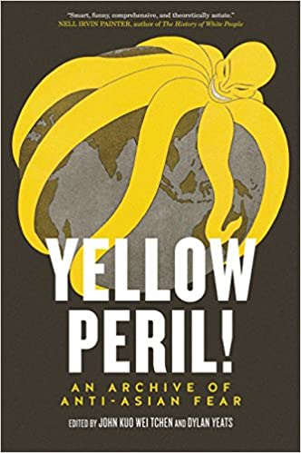 cover image of Yellow Peril edited by John Kuo Wei Tchen and Dylan Yeats