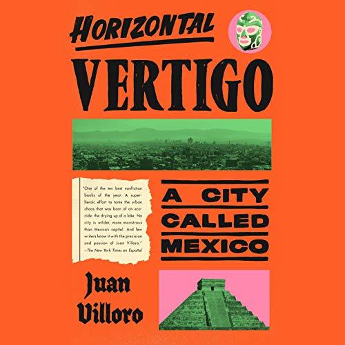 audiobook cover image of Horizontal Vertigo: A City Called Mexico by Juan Villoro, translated by Alfred MacAdam