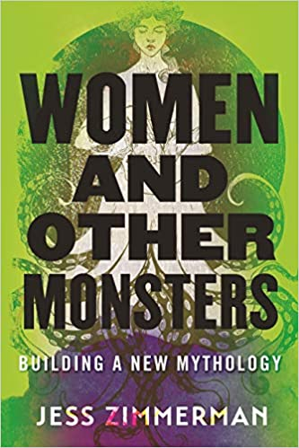 cover image of Women and Other Monsters: Building a New Mythology by Jess Zimmerman