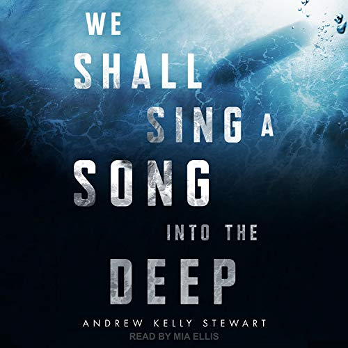 cover image of We Shall Sing a Song into the Deep by Andrew Kelly Stewart