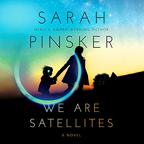 audiobook cover image of We Are Satellites by Sarah Pinsker