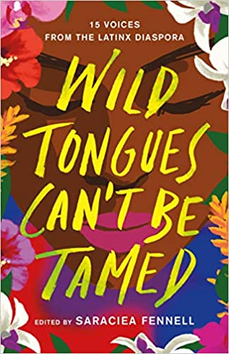 image of Wild Tongues Can't Be Tamed 15 Voices from the Latinx Diaspora edited by Saraciea J. Fennell
