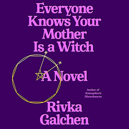 cover image of Everyone Knows Your Mother is a Witch by Rivka Galchen
