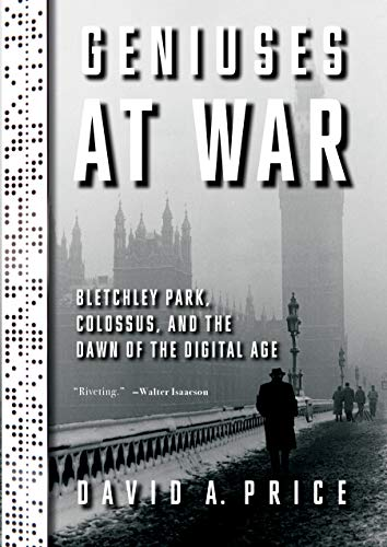 cover of Geniuses at War: Bletchley Park, Colossus, and the Dawn of the Digital Age by David A. Price