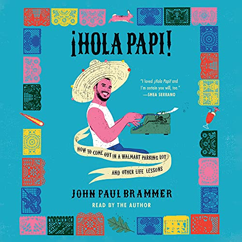 cover image of Hola Papi: How to Come Out in a Walmart Parking Lot and Other Life Lessons by John Paul Brammer