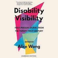 audiobook cover image of Disability Visibility: Unabridged Selections edited by Alice Wong
