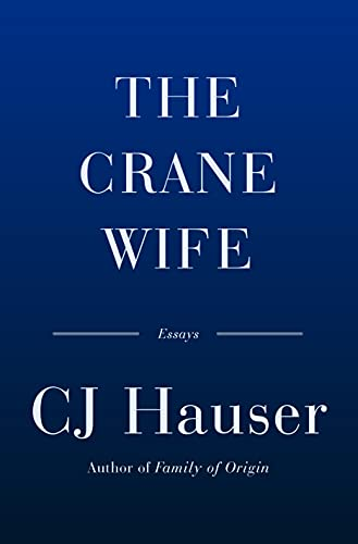 cover of The Crane Wife: and Other Essays by CJ Hauser