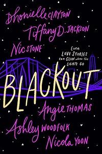 Blackout by Dhonielle Clayton, Tiffany D. Jackson, Nic Stone, Angie Thomas, Ashley Woodfolk, and Nicola Yoon
