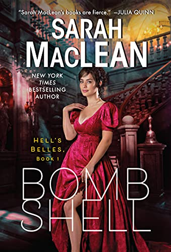 cover of Bombshell: A Hell's Belles Novel by Sarah MacLean , featuring a white woman with dark brown hair and a red dress standing at the bottom of a staircase