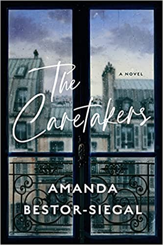 cover of The Caretakers by Amanda Bestor-Siegal, featuring a view of Paris rooftops through a balcony window