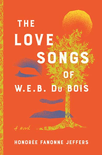 cover of The Love Songs of W.E.B. DuBois by Honorée Fanonne Jeffers; cover is orange with an illustration of a yellow tree and a yellow sun above it, and the outline of eyes, nose, and mouth shaped like grey clouds behind it