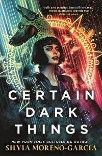 New Cover of Certain Dark Things by Silvia Moreno-Garcia