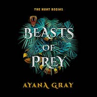 A graphic of the cover of Beasts of Prey by Ayana Gray
