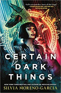 cover image of Certain Dark Things by Silvia Moreno-Garcia