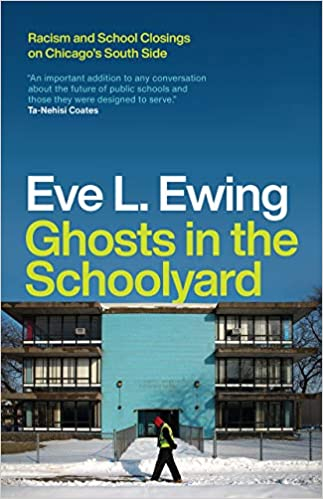 cover of Ghosts in the Schoolyard- Racism and School Closings on Chicago's South Side by Eve Ewing