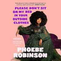 A graphic of the cover fo Please Don't Sit on My Bed in Your Outside Clothes by Phoebe Robinson