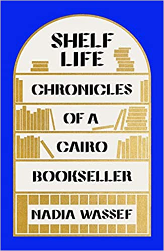 cover image of Shelf Life: Chronicles of a Cairo Bookseller by Nadia Wassef