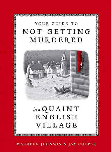 cover of Your Guide to Not Getting Murdered in a Quaint English Village by Maureen Johnson and Jay Cooper, featuring oen and ink illustration of a quaint village, with a pair of shoes sticking out from behind a building