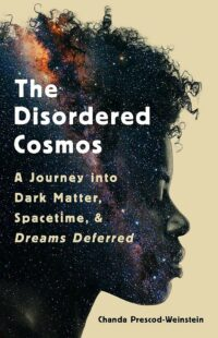 book cover of The disordered Cosmos by Chandra Prescod-Weinstein