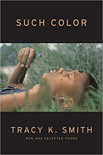 Such Color: New and Selected Poems by Tracy K. Smith , featuring a young Black boy reclining in the grass
